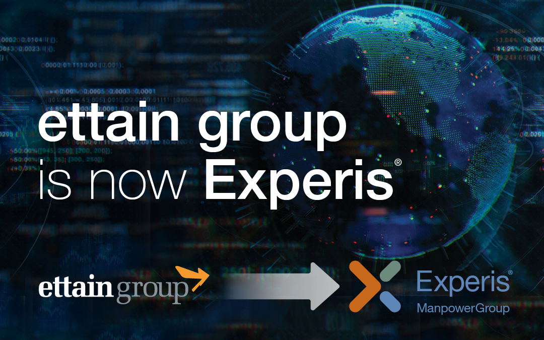 ettain group, a Leading Provider of Talent Solutions, is Now Experis®, a ManpowerGroup® Company